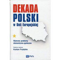 Książki popularnonaukowe, Dekada Polski w Unii Europejskiej (opr. twarda)
