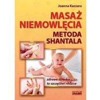 Hobby i poradniki, Masaż niemowlęcia Metoda Shantala - Joanna Kaczara (opr. miękka)