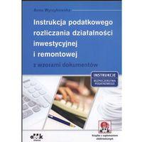 Biblioteka biznesu, Instrukcja podatkowego rozliczania działalności inwestycyjnej i remontowej z wzorami dokumentów (opr. miękka)