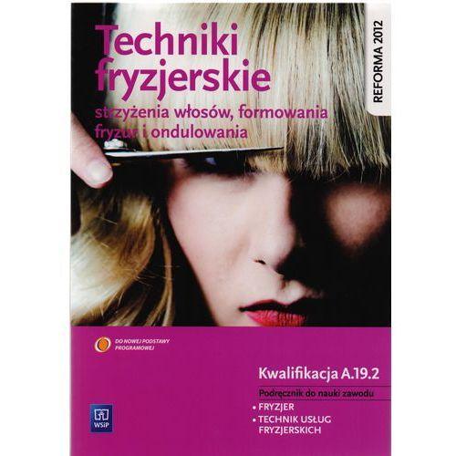 Leksykony techniczne, Techniki fryzjerskie strzyżenia włosów, formowania fryzur i ondulowania (opr. broszurowa)