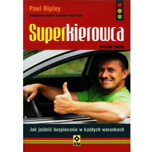 Biblioteka motoryzacji, Superkierowca. Jak Jeździć Bezpiecznie W Każdych Warunkach (opr. miękka)