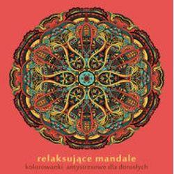 Relaksujące mandale. Kolorowanki antystresowe dla dorosłych (opr. miękka)