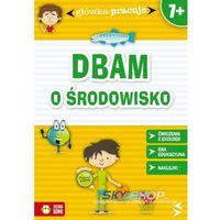 Książki dla dzieci, DBAM O ŚRODOWISKO GŁÓWKA PRACUJE (opr. miękka)