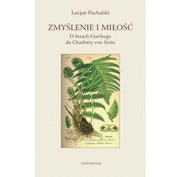 Zmyślenie i miłość O listach Goethego do Charlotty von Stein - Lucjan Puchalski - ebook