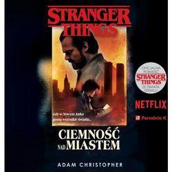 Stranger Things. Ciemność nad miastem - Adam Christopher (MP3)