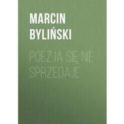 Poezja się nie sprzedaje - Marcin Byliński - ebook