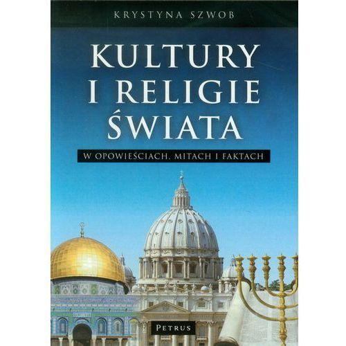 Książki religijne, KULTURY I RELIGIE ŚWIATA W OPOWIEŚCIACH MITACH I FAKTACH (opr. miękka)