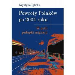 Powroty Polaków po 2004 roku. W pętli pułapki migracji - Krystyna Iglicka - ebook