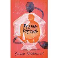 Książki kryminalne, sensacyjne i przygodowe, Pełnia piękna - Chuck Palahniuk (opr. miękka)
