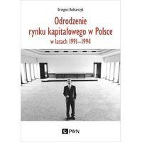 Biblioteka biznesu, Odrodzenie rynku kapitałowego w polsce. w latach 1991-1994 (opr. miękka)