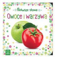 Książki dla dzieci, Pierwsze słowa maluszka Owoce i warzywa - Praca zbiorowa (opr. kartonowa)