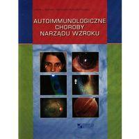 Książki medyczne, Autoimmunologiczne choroby narządu wzroku - Wysyłka od 3,99 - porównuj ceny z wysyłką (opr. miękka)