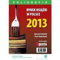E-booki, Rynek książki w Polsce 2013. Poligrafia - Piotr Dobrołęcki, Bernard Jóźwiak