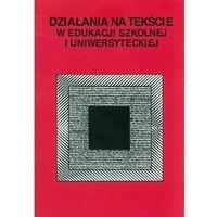 Literaturoznawstwo, Działania na tekście. W edukacji szkolnej i uniwersyteckiej (opr. miękka)