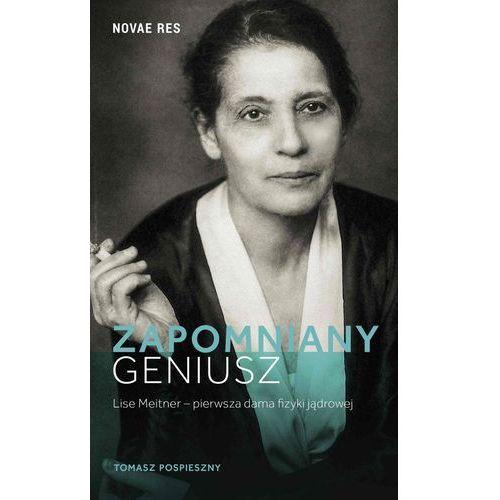 E-booki, Zapomniany geniusz. Lise Meitner - pierwsza dama fizyki jądrowej - Tomasz Pospieszny