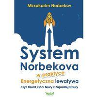 Książki medyczne, SYSTEM NORBEKOVA W PRAKTYCE ENERGETYCZNA LEWATYWA CZYLI TRIUMF CIOCI NIURY Z ZAPADŁEJ DZIURY - MIRSAKARIM NERBEKOV (opr. miękka)