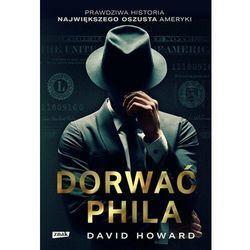 Dorwać Phila. Prawdziwa historia pościgu za nawiększym oszustem Ameryki - David Howard (opr. broszurowa)