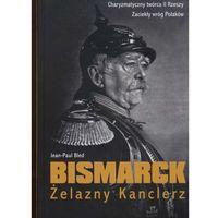 Biografie i wspomnienia, Bismarck. Żelazny Kanclerz - Dostępne od: 2013-09-18 (opr. twarda)