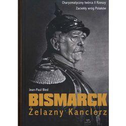 Bismarck. Żelazny Kanclerz - Dostępne od: 2013-09-18 (opr. twarda)