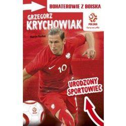 Grzegorz Krychowiak, Urodzony sportowiec. Bohaterowie z boiska - Marcin Rosłoń (opr. miękka)