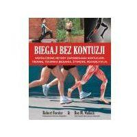 Książki medyczne, Biegaj bez kontuzji. Współczesne metody zapobiegania kontuzjom. Trening, technika biegania, żywienie, rehabilitacja (opr. miękka)
