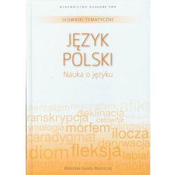 Słowniki tematyczne 11 Język polski Nauka o języku (opr. twarda)