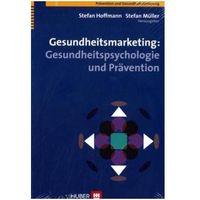 Biblioteka biznesu, Gesundheitsmarketing: Gesundheitspsychologie und Prävention Hoffmann, Stefan