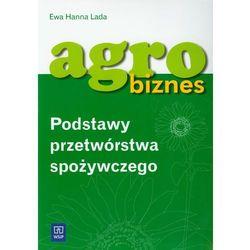 Agrobiznes Podstawy przetwórstwa spożywczego Podręcznik (opr. miękka)