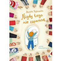 Książki dla dzieci, NIGDY TEGO NIE ZAPOMNĘ - Renata Piątkowska (opr. twarda)
