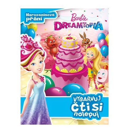 Książki dla dzieci, Barbie Dreamtopia - Narozeninové přání - Vybarvuj, čti si nalepuj kolektiv