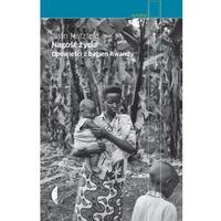 Reportaże, Nagość życia Opowieści z bagien Rwandy (opr. miękka)