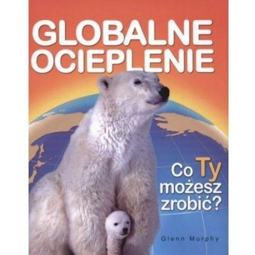 Książki dla dzieci, Globalne ocieplenie. Co Ty możesz zrobić? (opr. twarda)