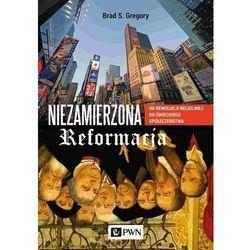 Niezamierzona reformacja - gregory brad s. (opr. miękka)