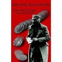 Literatura kobieca, obyczajowa, romanse, Pan Piłsudski i inne opowiadania - Michaił Bułgakow OD 24,99zł DARMOWA DOSTAWA KIOSK RUCHU (opr. twarda)