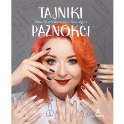 """""""Tajniki paznokci"""" – Ewa Grzelakowska-Kostoglu (opr. twarda)"""