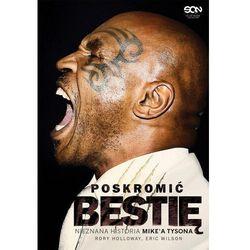 Poskromić bestię. Nieznana historia Mike'a Tysona (opr. broszurowa)