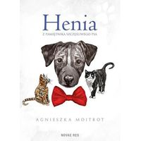 Książki dla dzieci, Henia Z pamiętnika szczęśliwego psa - Moitrot Agnieszka (opr. twarda)