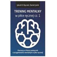E-booki, Trening Mentalny W Piłce Ręcznej - Jakub B. Bączek. Daniel Janik