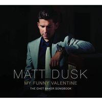 Muzyka religijna, Matt Dusk - My Funny Valentine The Chet Baker Songbook (Holiday Edition)