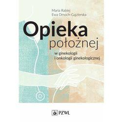 Opieka położnej w ginekologii i onkologii ginekologicznej (opr. miękka)