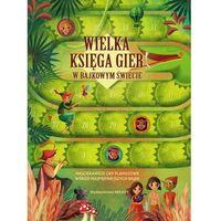 Książki dla dzieci, Wielka księga gier w bajkowym świecie (opr. twarda)