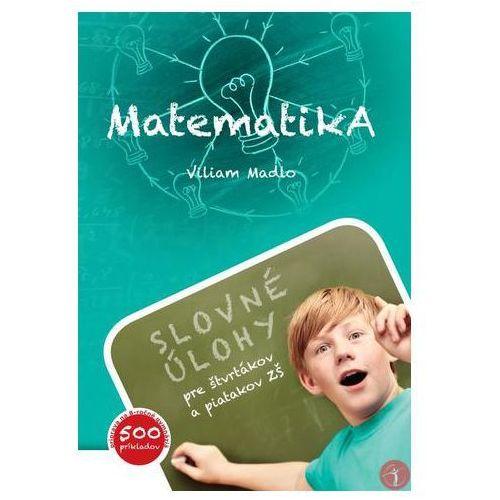 Pozostałe książki, Matematika (Slovné úlohy pre štvrtákov a piatakov ZŠ), 2.rozšírené vydanie Madlo, Viliam