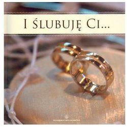 I ślubuję Ci...Album dla małżonków + płyta CD wyprzedaż 02/19 (-15%)