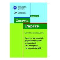 Biblioteka biznesu, Żurawia Papers 16 Umowy o partnerstwie gospodarczym (EPA) - Katarzyna Kołodziejczyk (opr. miękka)