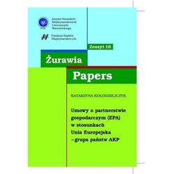 Żurawia Papers 16 Umowy o partnerstwie gospodarczym (EPA) - Katarzyna Kołodziejczyk (opr. miękka)