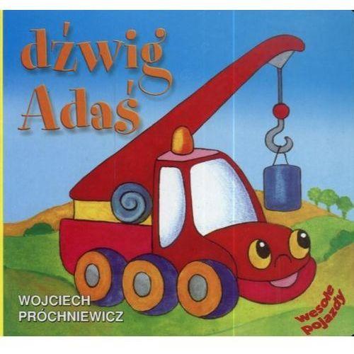 Książki dla dzieci, DŹWIG ADAŚ. WESOŁE POJAZDY (opr. twarda)