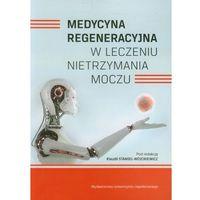 Książki o zdrowiu, medycynie i urodzie, Medycyna regeneracyjna w leczeniu nietrzymania moczu (opr. miękka)