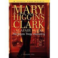 Powieści, Nie jestem Twoją własnością - Alafair S. Burke, Mary Higgins Clark (opr. miękka)
