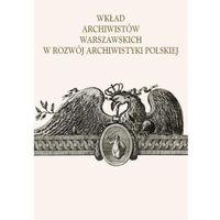 Literaturoznawstwo, Wkład archiwistów warszawskich w rozwój archiwistyki polskiej. Zbiór studiów poświęconych warszawskiemu środowisku archiwalnemu (opr. broszurowa)
