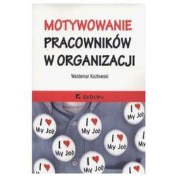 Motywowanie pracowników w organizacji - 35% rabatu na drugą książkę! (opr. miękka)